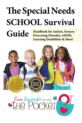 The Special Needs SCHOOL Survival Guide: Handbook for Autism, Sensory Processing Disorder, ADHD, Lea