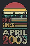Epic Since April 2003 Notebook: Unique Birthday Present Ideas for 18 Years Old Boys and Girls, Notebook Journal Birthday Gift for 18 Year Old Boys and Girls.