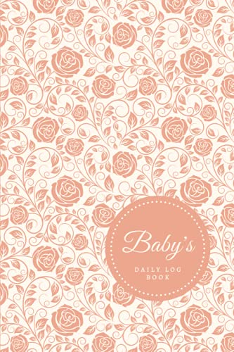 Baby's Daily Log Book: Newborn Baby & Toddler Nanny Daily Log Tracker Journal to Track Sleep, Feed, Diaper & More | Baby Care Log Feeding Schedule ... Babysitter — Vintage Old Rose Flower Pattern