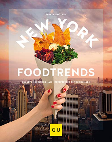 New York Foodtrends: Big Apple greifbar nah – Rezepte und Entdeckungen (GU Themenkochbuch)