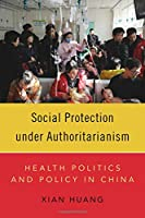 Social Protection Under Authoritarianism: Health Politics and Policy in China