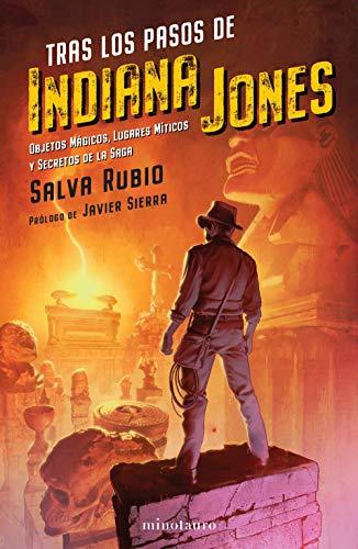 Tras los pasos de Indiana Jones: Objetos mágicos, lugares míticos y secretos de la saga (Series y Películas)