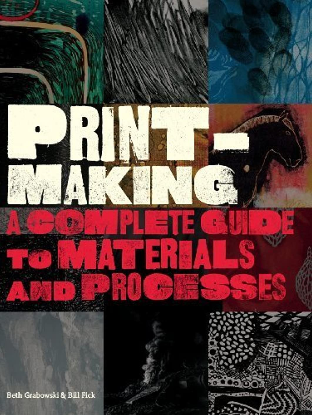 Printmaking: A Complete Guide to Materials and Processes by Beth Grabowski (2009-07-27)