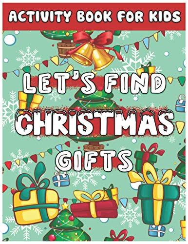 Let's Find Christmas Gifts Activity Book for Kids: Christmas Time Coloring Pages Mazes Word Search Copy the Picture for Toddlers Children Ages 4-12 ... Present Santa Claus Reindeer Snowmen & More!