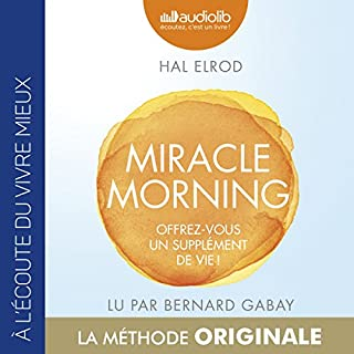 Miracle Morning. Offrez-vous un supplément de vie !                   Written by:                                                                                                                                 Hal Elrod                               Narrated by:                                                                                                                                 Bernard Gabay                      Length: 5 hrs and 42 mins     63 ratings     Overall 4.6