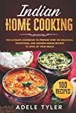 Indian Home Cooking: The Ultimate Cookbook To Prepare Over 100 Delicious, Traditional And