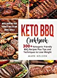 Keto BBQ Cookbook: 300+ Ketogenic Friendly BBQ Recipes Plus Tips and Techniques to Lose Weight While Enjoying your Favorite Grilled and Smoked Meals