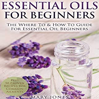 Essential Oils for Beginners: The Where to and How to Guide for Essential Oil Beginners audiobook cover art