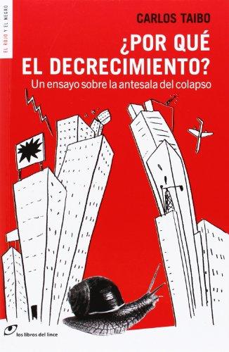 ¿Por Qué El Decrecimiento?: Un ensayo sobre la antesala del colapso (El rojo y el negro)