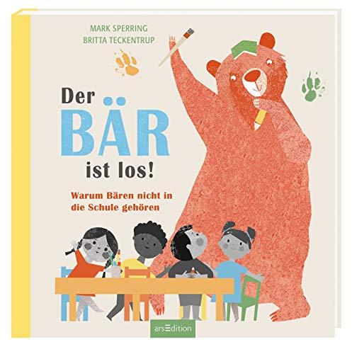 Der Bär ist los!: Warum Bären nicht in die Schule gehören