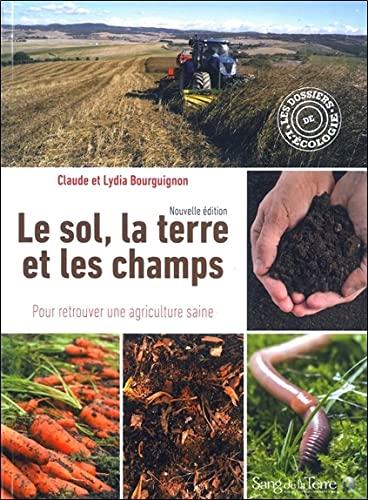 Le sol, la terre et les champs - Pour retrouver une agriculture...