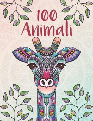 100 Animali - Mandala per adulti: rilassarsi, alleviare lo stress e promuovere la creatività con mandala animali per adulti (libri da colorare mandala per tutta la famiglia)