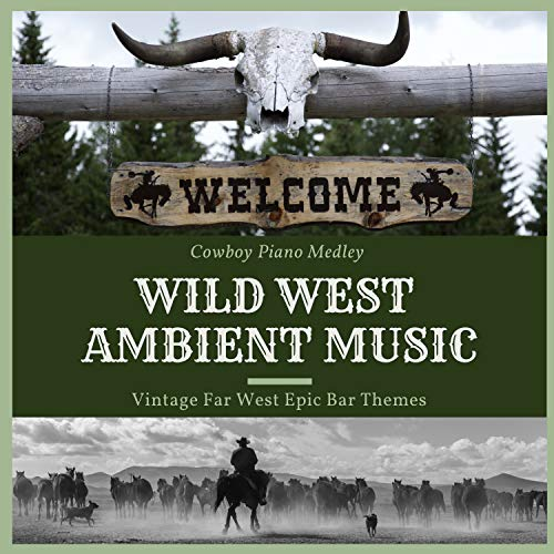 Wild West Ambient Music - Vintage Far West Epic Bar Themes, Cowboy Piano Medley