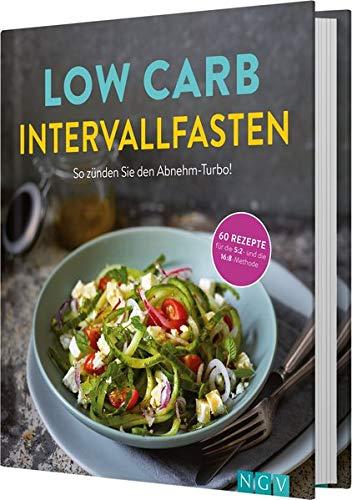 Low Carb Intervallfasten - So zünden Sie den Abnehm-Turbo!: 60 Rezepte für die 5:2 und die 16:8 Methode
