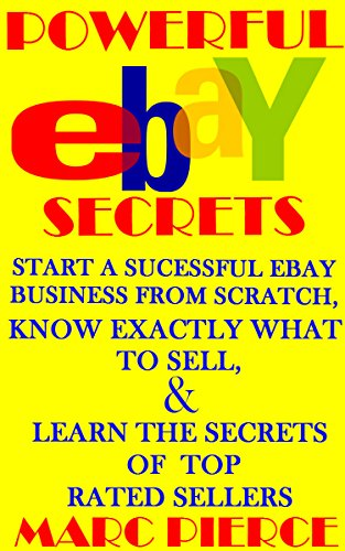 Amazon Com Powerful Ebay Secrets Start A Successful Ebay Business From Scratch Know Exactly What To Sell Learn The Secrets Of Top Rated Sellers The Ultimate Ebay Bundle Ebook Pierce Marc Kindle Store