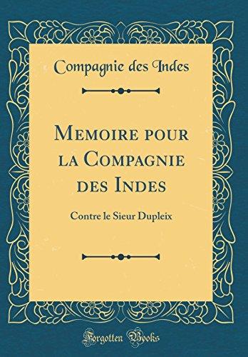 Memoire pour la Compagnie des Indes: Contre le Sieur Dupleix (Classic Reprint)