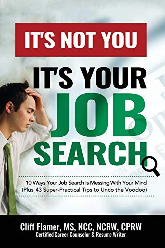 It's Not You, It's Your Job Search: 10 Ways Your Job Search Is Messing With Your Mind (Plus 43 Super-Practical Tips to Undo the Voodoo)