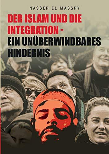 Der Islam und die Integration: Ein unüberwinbares Hindernis