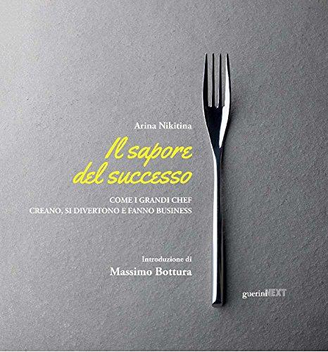 Il sapore del successo. Come i grandi chef creano, si divertono e fanno business. Con espansione online