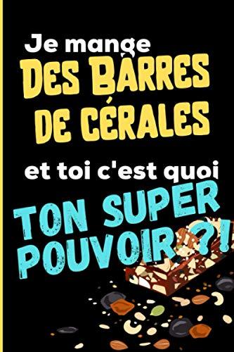 Je mange des Barres de Céréales et toi c'est quoi ton super pouvoir ?!: Mon carnet de recettes maison de barres de céréales et barras chocolatées