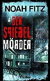 Der Spiegelmörder ein Thriller von Noah Fitz (Karl-Breuer-Thriller 2) (German Edition)