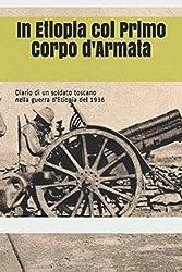 In Etiopia col Primo Corpo d\'Armata: Diario di un soldato toscano nella guerra d\'Etiopia del 1936