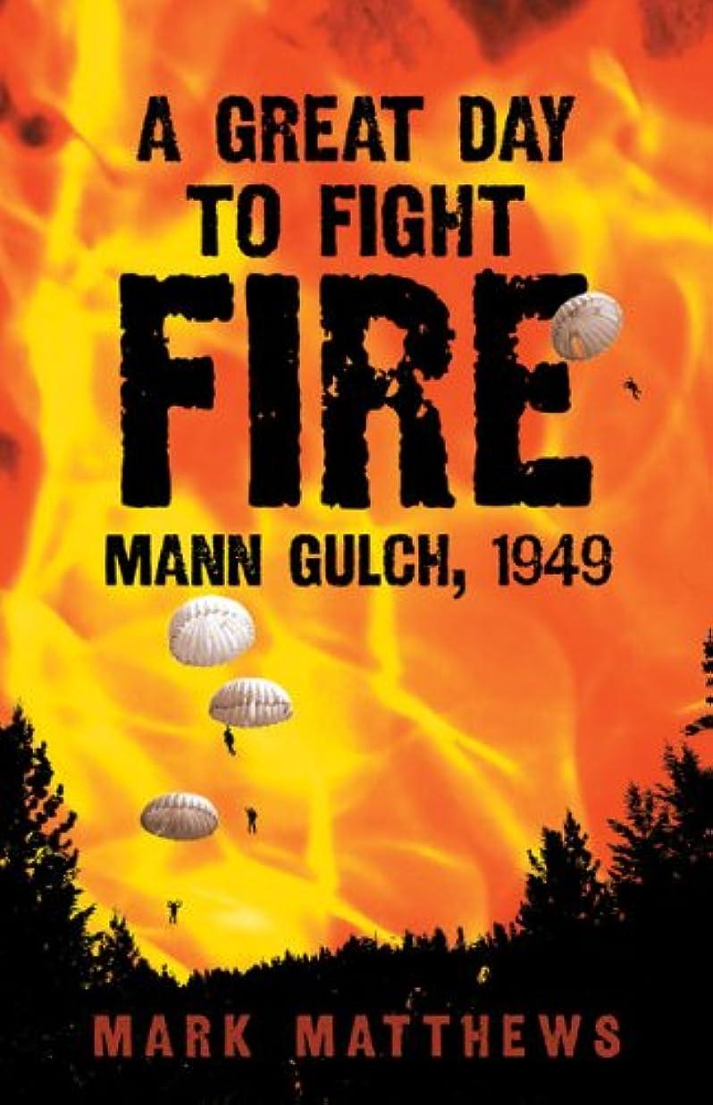 分泌するダーベビルのテス官僚A Great Day to Fight Fire: Mann Gulch, 1949 (English Edition)