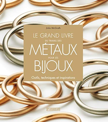 Le Grand livre du travail des métaux pour les bijoux. Outils, techniques et inspirations