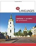 Italiano - ucraino per principianti: Un libro in due lingue