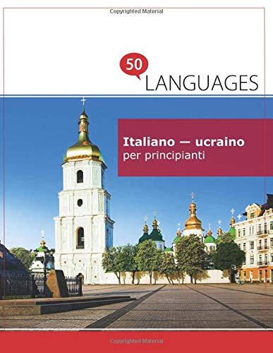 Italiano - ucraino per principianti: Un libro in due lingue