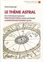 Le thème astral - Une méthode pas à pas pour monter son thème, utiliser son énergie et orienter positivement sa vie de Hélèna Dryburgh