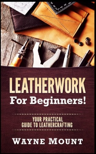 Compare Textbook Prices for Leatherwork For Beginners: Your Practical Guide To Leathercrafting  ISBN 9781542835718 by Mount, Wayne
