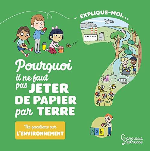 Explique-moi L'environnement: Pourquoi il ne faut pas jeter de papier par terre