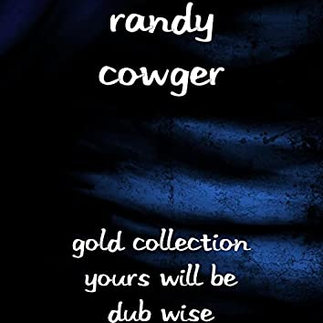 Gold Collection Yours Will Be Dub Wise