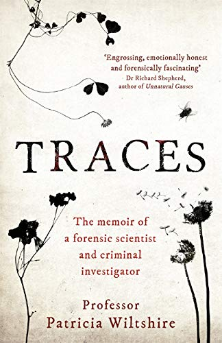 Traces: The memoir of a forensic scientist and criminal investigator