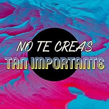 No Te Creas Tan Importante