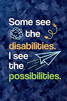 Some See The Disabilities I See The Possibilities  A Journal for Special Education Teachers Paraprofessionals & Assistants