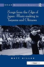 Songs from the Edge of Japan: Music-making in Yaeyama and Okinawa (SOAS Studies in Music Series)