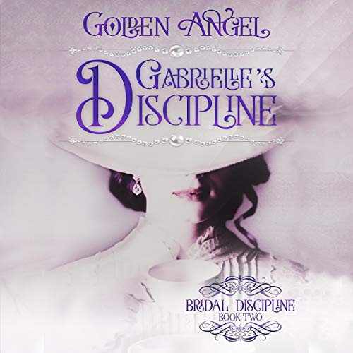 Gabrielle's Discipline     Bridal Discipline              By:                                                                                                                                 Golden Angel                               Narrated by:                                                                                                                                 Rebecca McKernan                      Length: 10 hrs and 36 mins     3 ratings     Overall 5.0