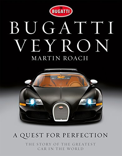 Bugatti Veyron: A Quest for Perfection - The Story of the Greatest Car in the World