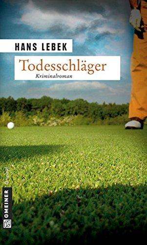 Todesschläger: Ein Golferkrimi (Kriminalromane im GMEINER-Verlag)