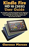 Kindle Fire HD 10 (2021) User Guide: The Complete and Illustrated Manual for Beginners and Pro to Master the All-New Amazon Kindle Fire Tablet HD 10 (11th ... for Alexa (Latest Kindle Owner's Manual)