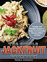 The Simple Jackfruit Cookbook: Popular and Healthy Recipes to Enjoy Your Favourite Savoury Dishes at Home