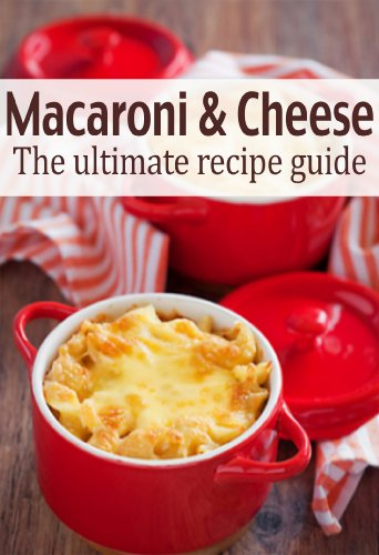 Macaroni amp Cheese: The Ultimate Recipe Guide