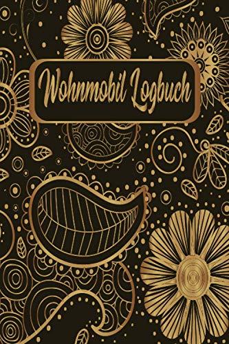 Wohnmobil Logbuch: Liebevoll gestaltetes Wohnmobil Camping Logbuch Reisetagebuch - Für Camper ein schönes Tagebuch Journal Caravan Notizbuch Erlebnisbuch / Floral Blumen Gold