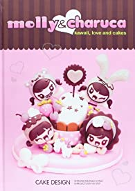 Molly & Charuca. Kawaii, Love And Cakes par  Molly & Charuca