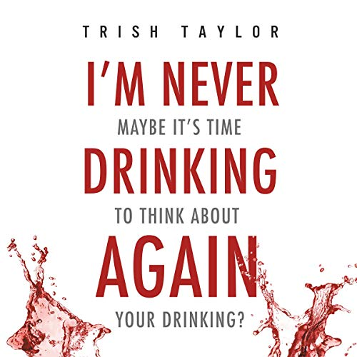 I'm Never Drinking Again: Maybe It's Time to Think About Your Drinking? cover art