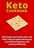 Keto recipes save money, time, and effort. They are quick and easy (up to 30 min) for beginners and working individuals: keto cookbook for one person keto ... amazing keto recipes (English Edition)
