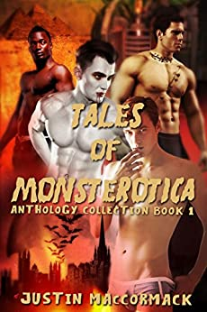 Tales of Monsterotica: Anthology Collection: Book One by [Justin MacCormack]