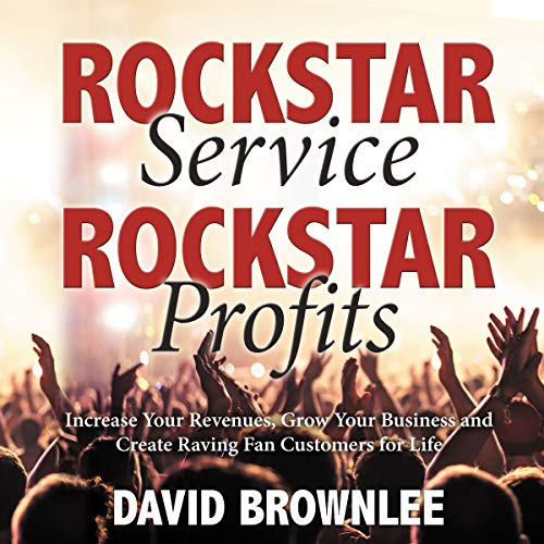 Rockstar Service. Rockstar Profits: Increase Your Revenues, Grow Your Business, and Create Raving Fan Customers for Life audiobook cover art
